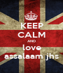 KEEP CALM AND love assalaam jhs - Personalised Poster A1 size