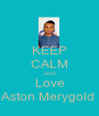 KEEP CALM AND Love Aston Merygold  - Personalised Poster A1 size