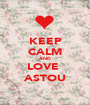 KEEP CALM AND LOVE  ASTOU - Personalised Poster A1 size