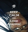 KEEP CALM AND Love Atayvia💋 - Personalised Poster A1 size