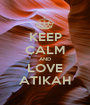 KEEP CALM AND LOVE ATIKAH - Personalised Poster A1 size