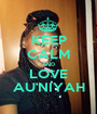 KEEP CALM AND LOVE AU'NIYAH - Personalised Poster A1 size