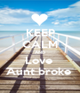 KEEP CALM AND Love  Aunt broke  - Personalised Poster A1 size