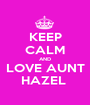 KEEP CALM AND LOVE AUNT HAZEL  - Personalised Poster A1 size