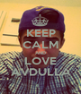 KEEP CALM AND LOVE AVDULLA - Personalised Poster A1 size