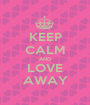KEEP CALM AND LOVE AWAY - Personalised Poster A1 size