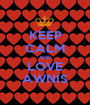KEEP CALM AND LOVE AWNIS - Personalised Poster A1 size