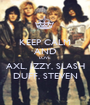 KEEP CALM AND LOVE AXL, IZZY, SLASH DUFF, STEVEN - Personalised Poster A1 size