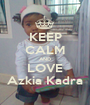 KEEP CALM AND LOVE Azkia Kadra - Personalised Poster A1 size