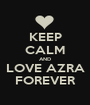 KEEP CALM AND LOVE AZRA FOREVER - Personalised Poster A1 size