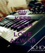KEEP CALM AND LOVE AZWAR - Personalised Poster A1 size