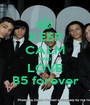 KEEP CALM AND LOVE B5 forever - Personalised Poster A1 size