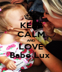 KEEP CALM AND LOVE Babe Lux  - Personalised Poster A1 size