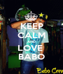 KEEP CALM AND LOVE  BABO - Personalised Poster A1 size