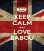 KEEP CALM AND LOVE BABOU - Personalised Poster A1 size