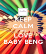 KEEP CALM AND LOVE BABY BENG - Personalised Poster A1 size