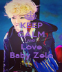 KEEP CALM AND Love Baby Zelo - Personalised Poster A1 size