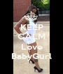 KEEP CALM AND Love BabyGurl - Personalised Poster A1 size