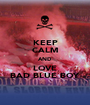 KEEP CALM AND LOVE BAD BLUE BOY - Personalised Poster A1 size