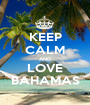 KEEP CALM AND LOVE BAHAMAS - Personalised Poster A1 size