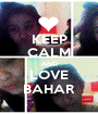 KEEP CALM AND LOVE BAHAR - Personalised Poster A1 size