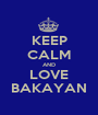 KEEP CALM AND LOVE BAKAYAN - Personalised Poster A1 size