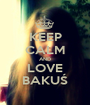 KEEP CALM AND LOVE BAKUŚ - Personalised Poster A1 size