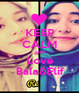 KEEP CALM AND Love Bala&Elif - Personalised Poster A1 size