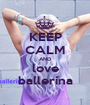 KEEP CALM AND love ballerina - Personalised Poster A1 size