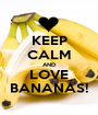 KEEP CALM AND LOVE BANANAS! - Personalised Poster A1 size