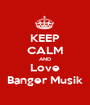 KEEP CALM AND Love Banger Musik - Personalised Poster A1 size