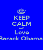 KEEP CALM AND Love Barack Obama  - Personalised Poster A1 size