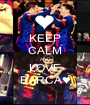 KEEP CALM AND LOVE BARCA♥ - Personalised Poster A1 size