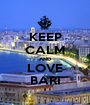 KEEP CALM AND LOVE BARI - Personalised Poster A1 size