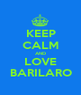 KEEP CALM AND LOVE BARILARO - Personalised Poster A1 size