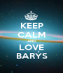 KEEP CALM AND LOVE BARÝS - Personalised Poster A1 size