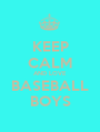 KEEP CALM AND LOVE BASEBALL BOYS - Personalised Poster A1 size
