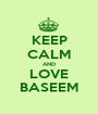 KEEP CALM AND LOVE BASEEM - Personalised Poster A1 size