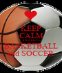 KEEP CALM AND LOVE BASKETBALL and SOCCER - Personalised Poster A1 size