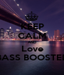 KEEP CALM AND Love BASS BOOSTED - Personalised Poster A1 size