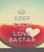 KEEP CALM And LOVE BASTAR - Personalised Poster A1 size