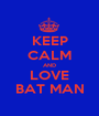 KEEP CALM AND LOVE BAT MAN - Personalised Poster A1 size