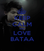 KEEP CALM AND LOVE BATAA - Personalised Poster A1 size