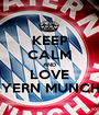 KEEP CALM AND LOVE BAYERN MUNCHEN - Personalised Poster A1 size