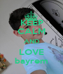 KEEP CALM AND LOVE bayrem - Personalised Poster A1 size