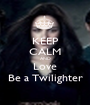 KEEP CALM AND Love Be a Twilighter - Personalised Poster A1 size