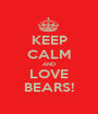 KEEP CALM AND LOVE BEARS! - Personalised Poster A1 size