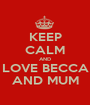 KEEP CALM AND LOVE BECCA AND MUM - Personalised Poster A1 size