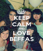 KEEP CALM AND LOVE BEFFAS - Personalised Poster A1 size