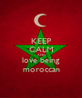 KEEP CALM AND love being moroccan - Personalised Poster A1 size